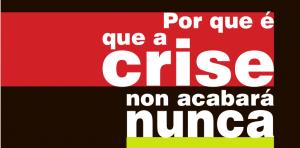 Presentamos o 25 de xullo un novo libro: «Por que é que esta crise non acabará nunca?»